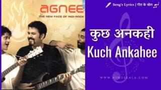 Agnee – Kuch Ankahi | कुछ अनकही | Album – Agnee (2007)